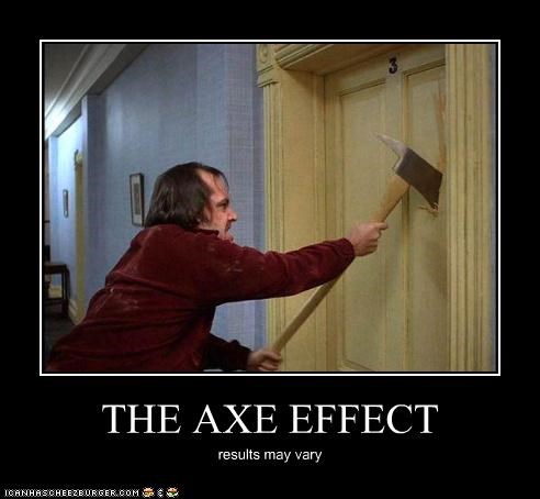 THE AXE EFFECT results may vary