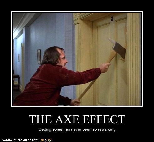 THE AXE EFFECT Getting some has never been so rewarding