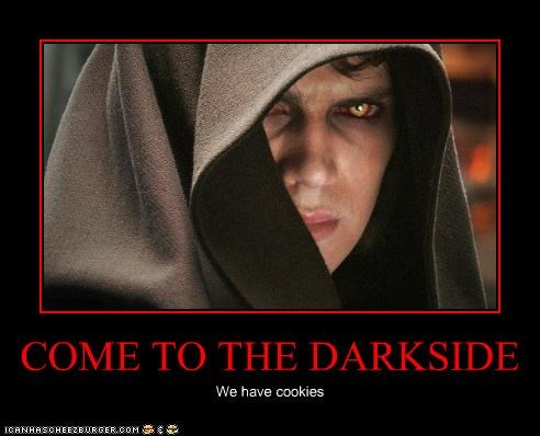 COME TO THE DARKSIDE We have cookies