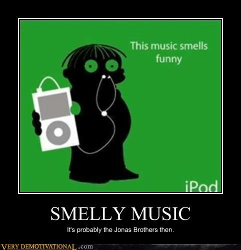 SMELLY MUSIC It's probably the Jonas Brothers then.