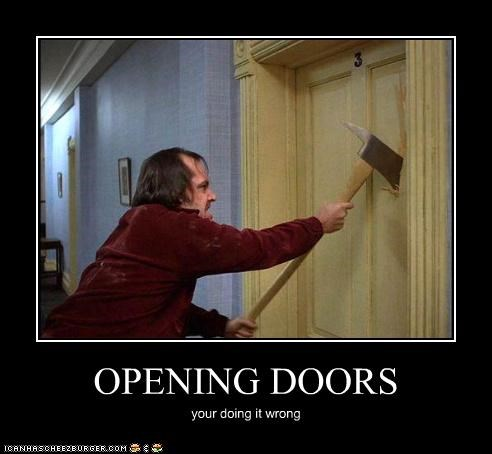 OPENING DOORS your doing it wrong