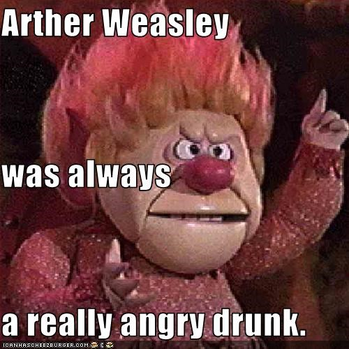 Arther Weasley was always a really angry drunk  - Pop
