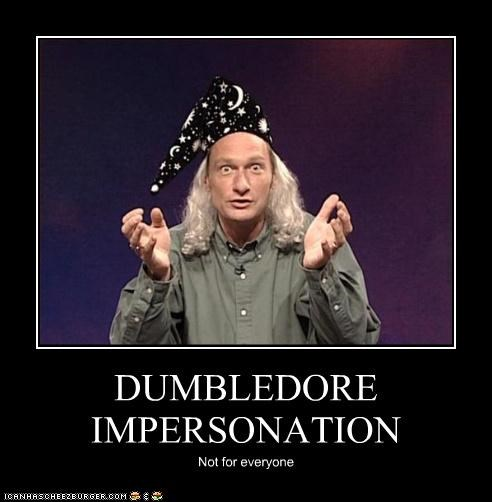 DUMBLEDORE IMPERSONATION Not for everyone