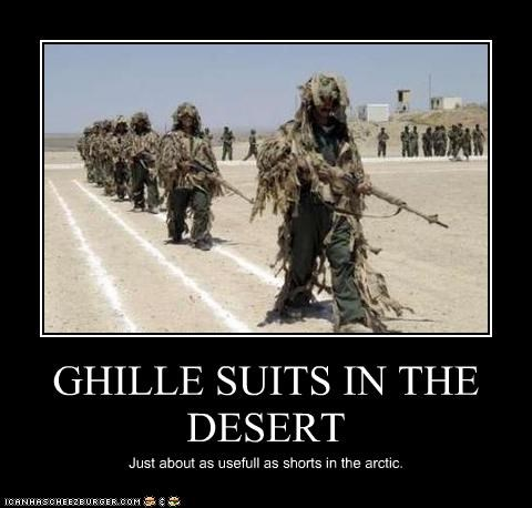 GHILLE SUITS IN THE DESERT Just about as usefull as shorts in the arctic.