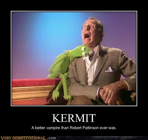 KERMIT A better vampire than Robert Pattinson ever was.