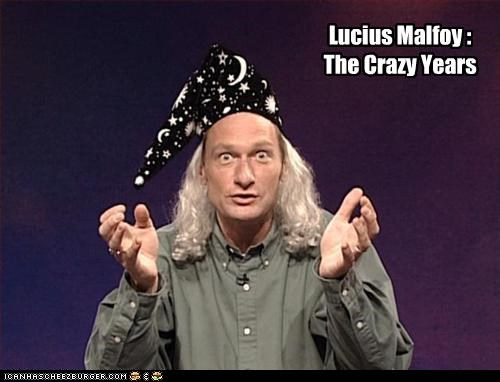 Lucius Malfoy : The Crazy Years