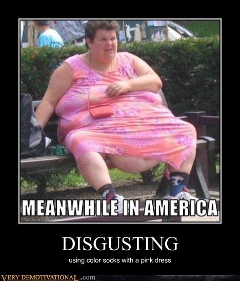 demotivational,fashion,fat people,Mean People,obese,Sad,socks,Terrifying