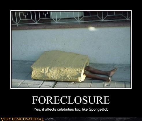 celeb,demotivational,foreclosure,in this economy,Sad,SpongeBob SquarePants,wtf