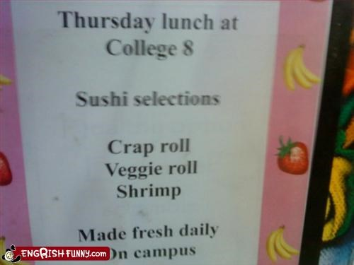 Crap lolls A typical sushi selection at the fine dining establishment of the College 8 dining hall, UC Santa Cruz.
