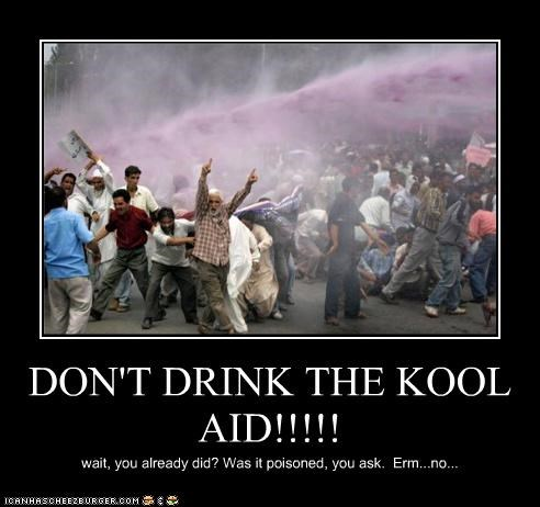 DON'T DRINK THE KOOL AID!!!!! wait, you already did? Was it poisoned, you ask. Erm...no...