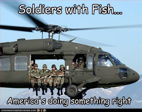 Soldiers with Fish... America's doing something right
