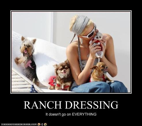 RANCH DRESSING It doesn't go on EVERYTHING