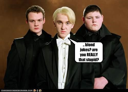 .. blond jokes? are you REALLY that stupid?