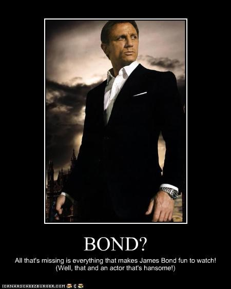 BOND? All that's missing is everything that makes James Bond fun to watch! (Well, that and an actor that's hansome!)