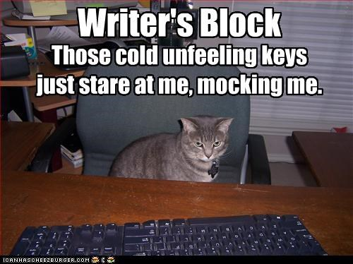 Writer's Block Those cold unfeeling keys just stare at me, mocking me.