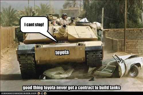 toyota i cant stop! good thing toyota never got a contract to build tanks