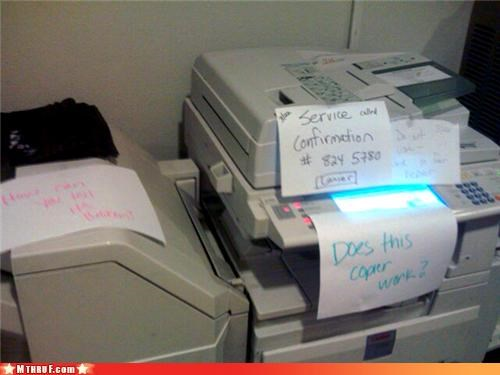 awesome co-workers not,broken,copier,copy machine,cubicle fail,dickhead co-workers,hardware,lazy,malfunction,mess,paper signs,passive aggressive,sass,screw you,signage,wasteful,xerox