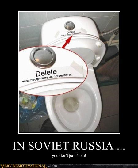IN SOVIET RUSSIA ... you don't just flush!