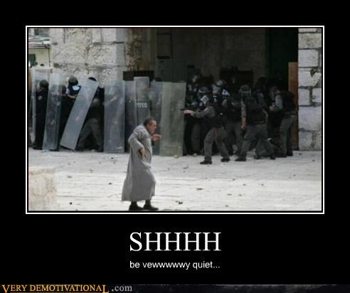 cops,demotivational,elmer fudd,hilarious,Picture Is Unrelated,riot,sneaking,stealth