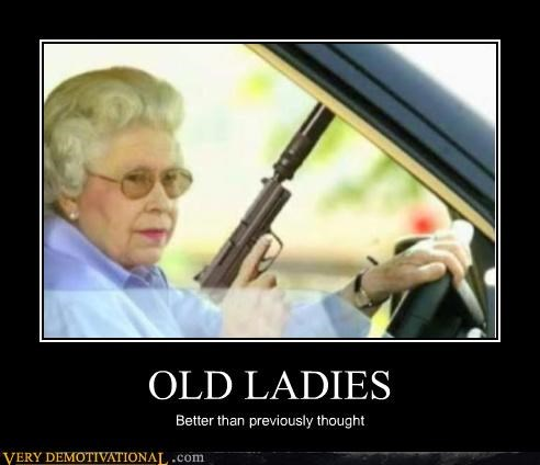 cars,demotivational,guns,old ladies,old people,Pure Awesome,queen of england,Terrifying