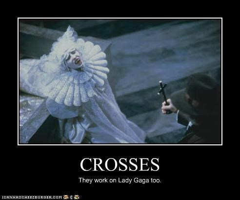 CROSSES They work on Lady Gaga too.