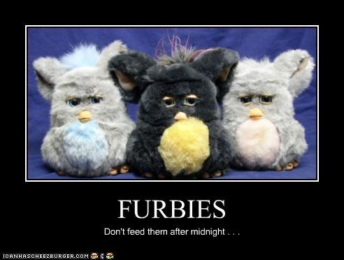 FURBIES Don't feed them after midnight . . .