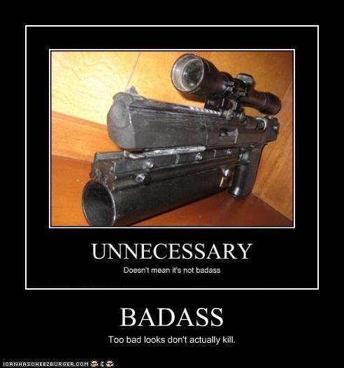 BADASS Too bad looks don't actually kill.
