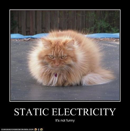 STATIC ELECTRICITY It's not funny