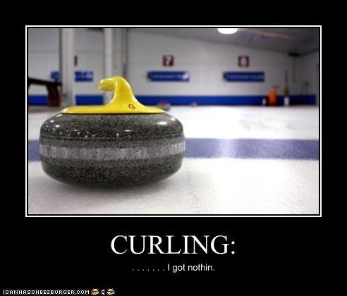 CURLING: . . . . . . . I got nothin.