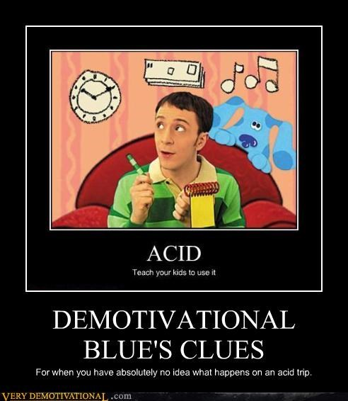 DEMOTIVATIONAL BLUE'S CLUES For when you have absolutely no idea what happens on an acid trip.
