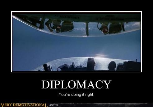 top gun,youre-doing-it-right,diplomacy