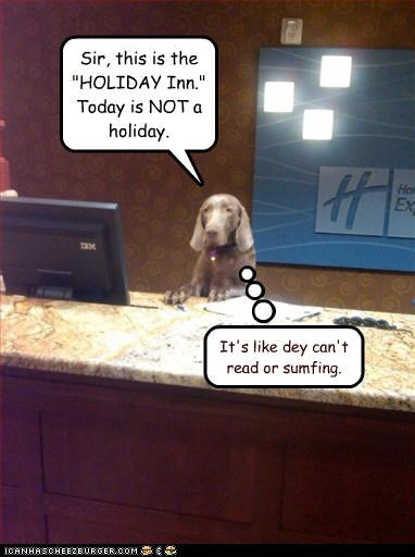 """Sir, this is the """"HOLIDAY Inn."""" Today is NOT a holiday. It's like dey can't read or sumfing."""