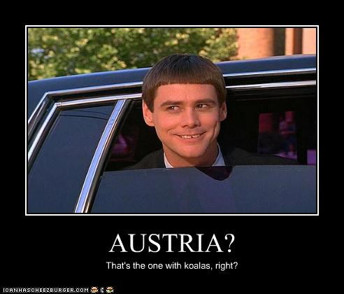 AUSTRIA? That's the one with koalas, right?