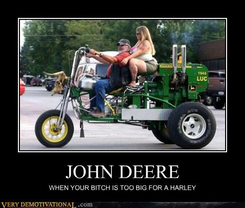 JOHN DEERE WHEN YOUR BITCH IS TOO BIG FOR A HARLEY