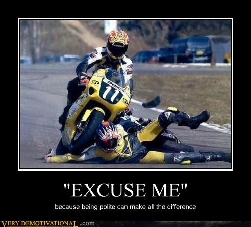 accidents,demotivational,excuse me,FAIL,manners,Mean People,motorcycle,ouch,Terrifying