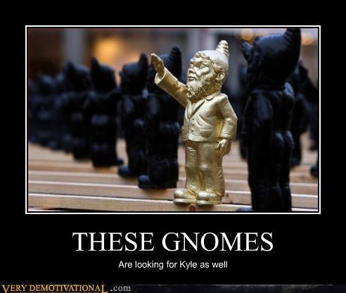 demotivational gnomes hilarious kyle seen kyle Terrifying - 3355098368