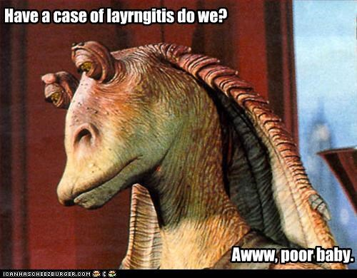Have a case of layrngitis do we? Awww, poor baby.