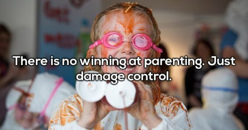 There is no winning at parenting only damage control - Shower Thoughts That Destroy Your Brain