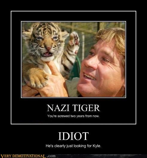 demotivational,idiots,kyle,nazis,seen kyle,steve irwin,Terrifying,tigers