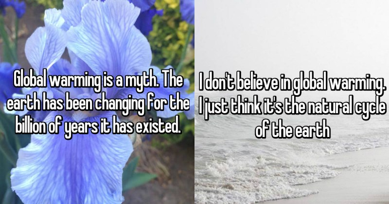 People Confess Why They Don't Believe Climate Change is Real