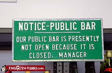 The right explanation is the most obvious. NOTICE-PUBLIC BAR Our public bar is presently not open because it is closed. MANAGER