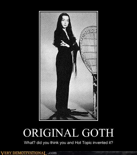 ORIGINAL GOTH What? did you think you and Hot Topic invented it?