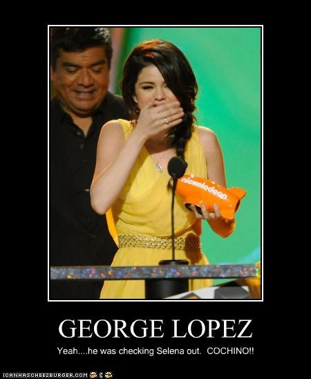 GEORGE LOPEZ Yeah....he was checking Selena out. COCHINO!!