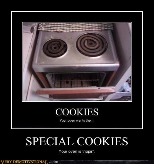 SPECIAL COOKIES Your oven is trippin'.