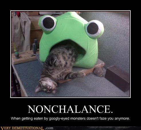 NONCHALANCE. When getting eaten by googly-eyed monsters doesn't faze you anymore.