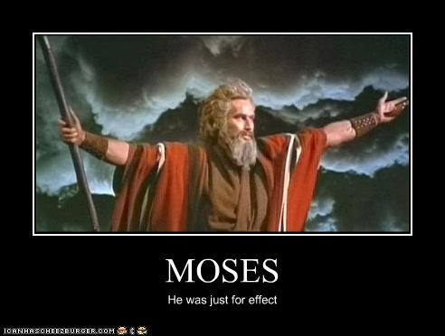 MOSES He was just for effect