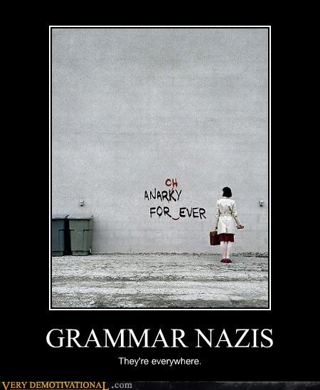 GRAMMAR NAZIS They're everywhere.