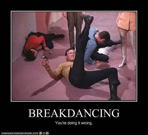 BREAKDANCING You're doing it wrong.