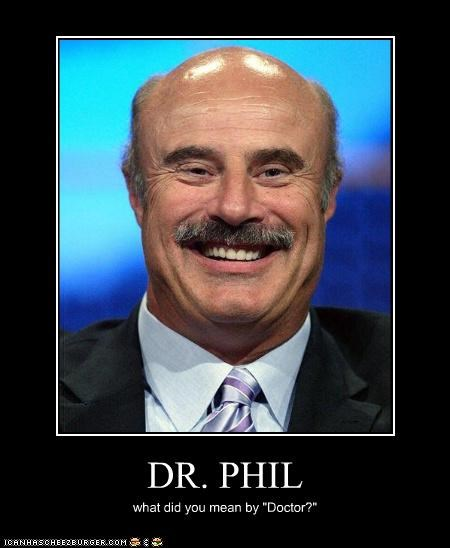 """DR. PHIL what did you mean by """"Doctor?"""""""