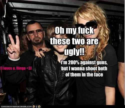 Oh my fuck these two are ugly!! I'm 200% against guns, but I wanna shoot both of them in the face (I loves u, Ringo <3)